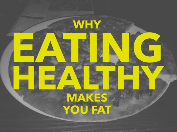 Why Eating Healthy Makes You Fat
