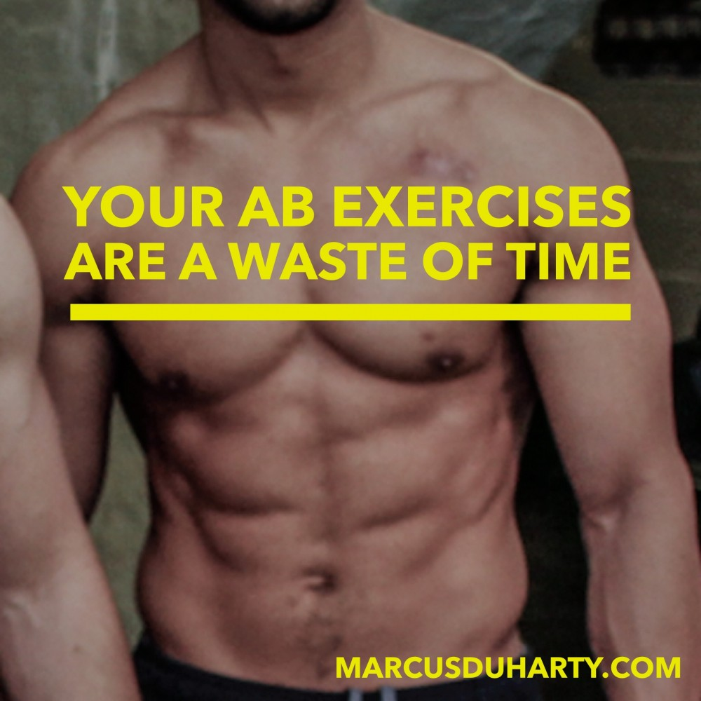 Those Ab Exercises Are A Waste Of Time