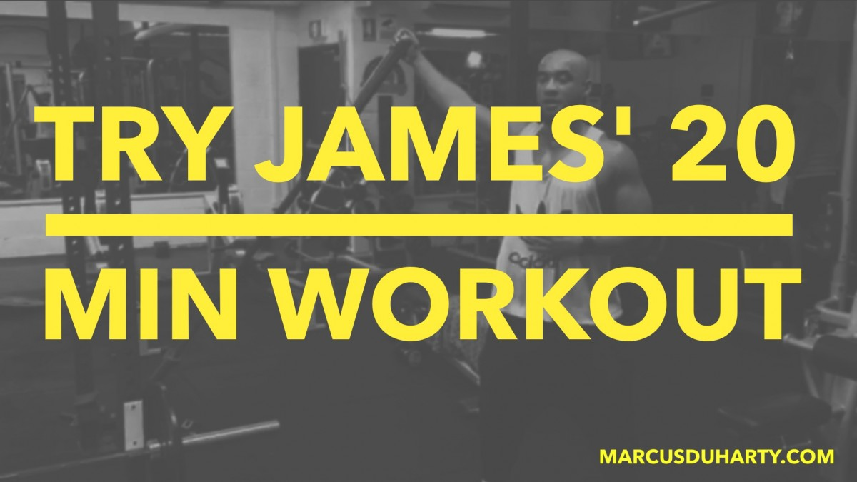 Try James' 20 min Workout
