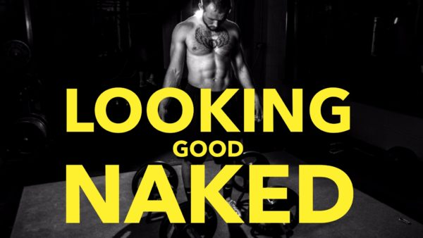 Looking Good Naked